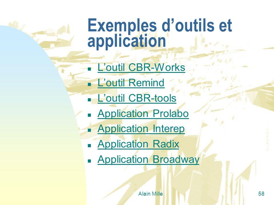 Alain Mille58 Exemples doutils et application n Loutil CBR-Works Loutil CBR-Works n Loutil Remind Loutil Remind n Loutil CBR-tools Loutil CBR-tools n