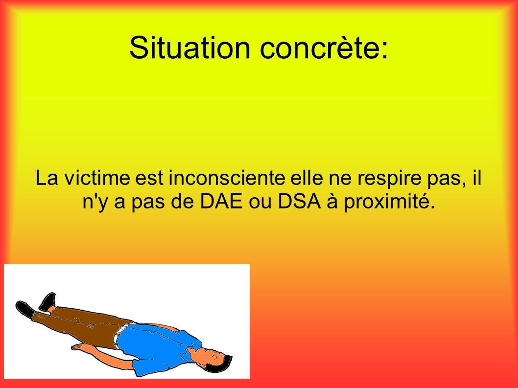 Situation concrète: La victime est inconsciente elle ne respire pas, il n y a pas de DAE ou DSA à proximité.
