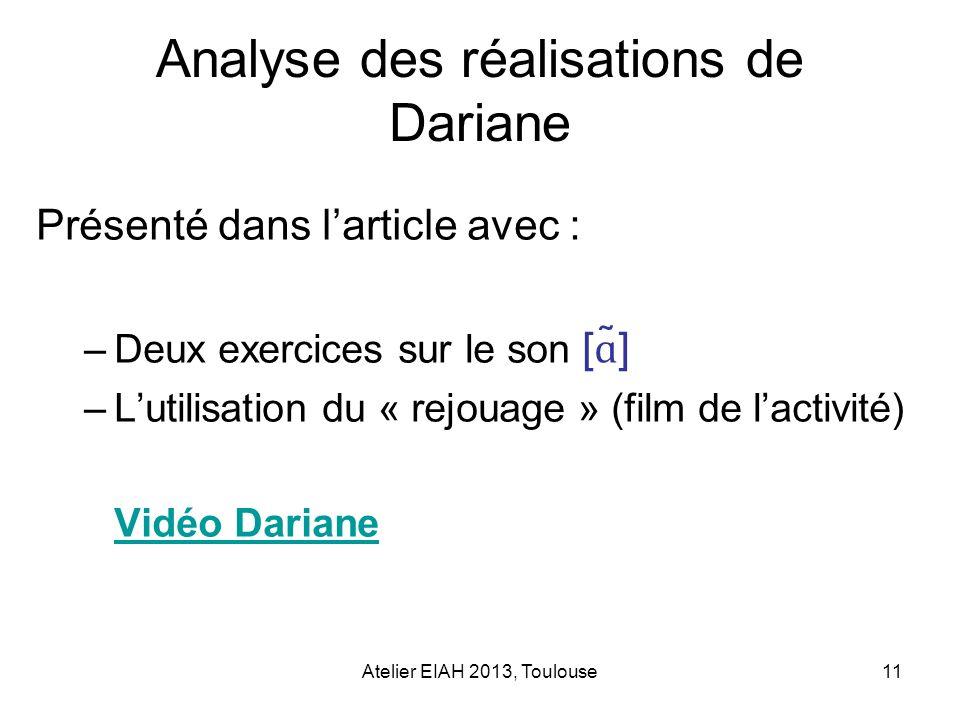 Atelier EIAH 2013, Toulouse11 Analyse des réalisations de Dariane Présenté dans larticle avec : –Deux exercices sur le son [ ɑ ̃] –Lutilisation du « r
