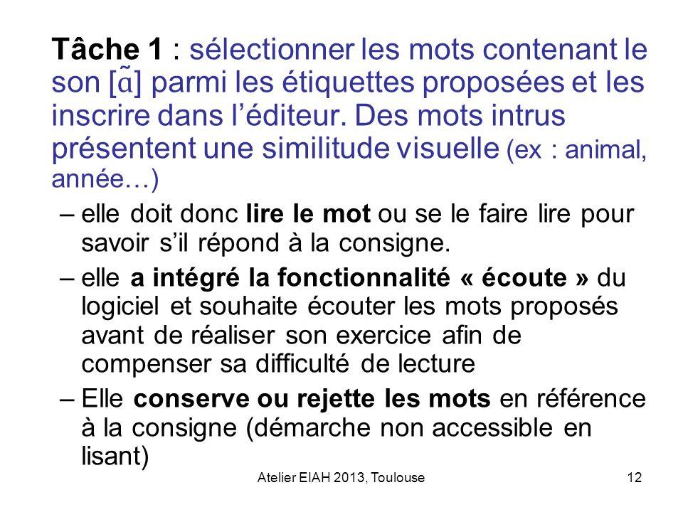Atelier EIAH 2013, Toulouse12 Tâche 1 : sélectionner les mots contenant le son [ ɑ ̃] parmi les étiquettes proposées et les inscrire dans léditeur. De