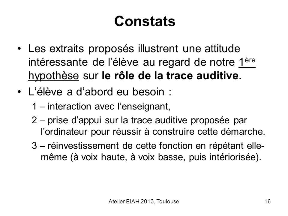 Atelier EIAH 2013, Toulouse16 Les extraits proposés illustrent une attitude intéressante de lélève au regard de notre 1 ère hypothèse sur le rôle de l