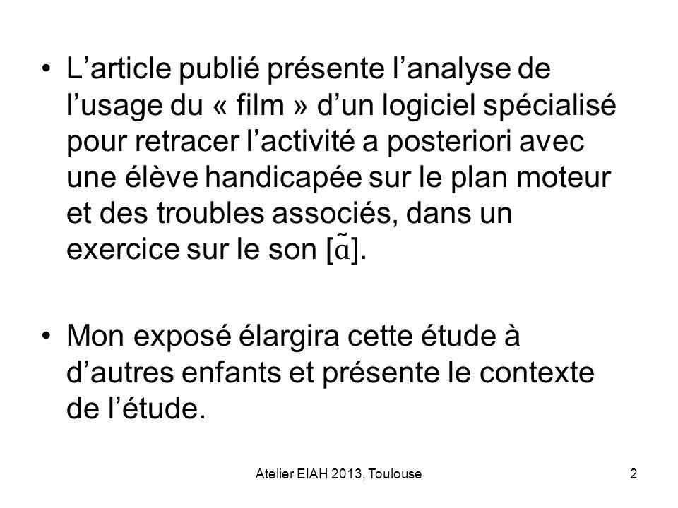 2 Larticle publié présente lanalyse de lusage du « film » dun logiciel spécialisé pour retracer lactivité a posteriori avec une élève handicapée sur l