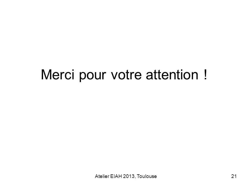 Atelier EIAH 2013, Toulouse21 Merci pour votre attention !