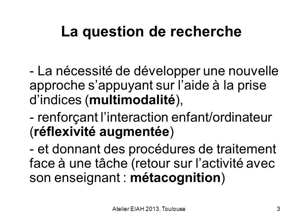Atelier EIAH 2013, Toulouse3 - La nécessité de développer une nouvelle approche sappuyant sur laide à la prise dindices (multimodalité), - renforçant