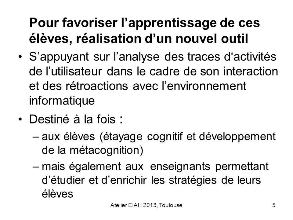 Atelier EIAH 2013, Toulouse5 Pour favoriser lapprentissage de ces élèves, réalisation dun nouvel outil Sappuyant sur lanalyse des traces dactivités de