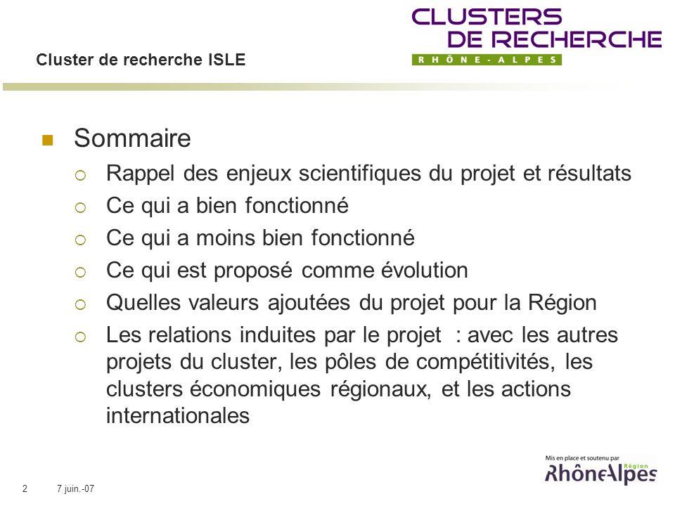 7 juin.-072 Cluster de recherche ISLE Sommaire Rappel des enjeux scientifiques du projet et résultats Ce qui a bien fonctionné Ce qui a moins bien fon