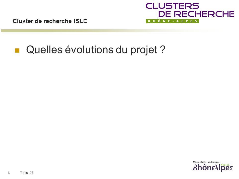 7 juin.-076 Cluster de recherche ISLE Quelles évolutions du projet ?