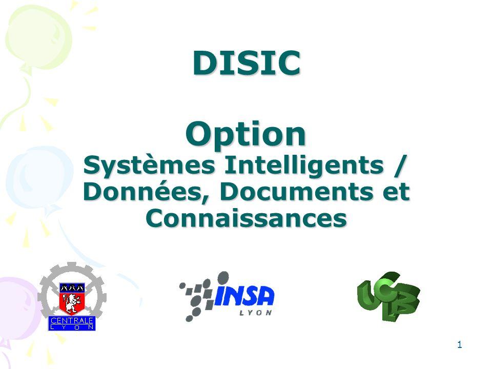 1 DISIC Option Systèmes Intelligents / Données, Documents et Connaissances DISIC Option Systèmes Intelligents / Données, Documents et Connaissances