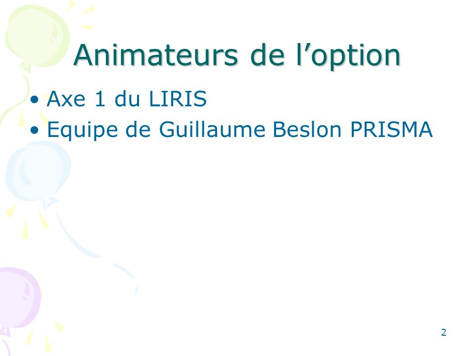2 Animateurs de loption Axe 1 du LIRIS Equipe de Guillaume Beslon PRISMA