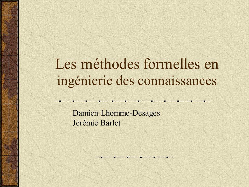 Les méthodes formelles en ingénierie des connaissances Damien Lhomme-Desages Jérémie Barlet