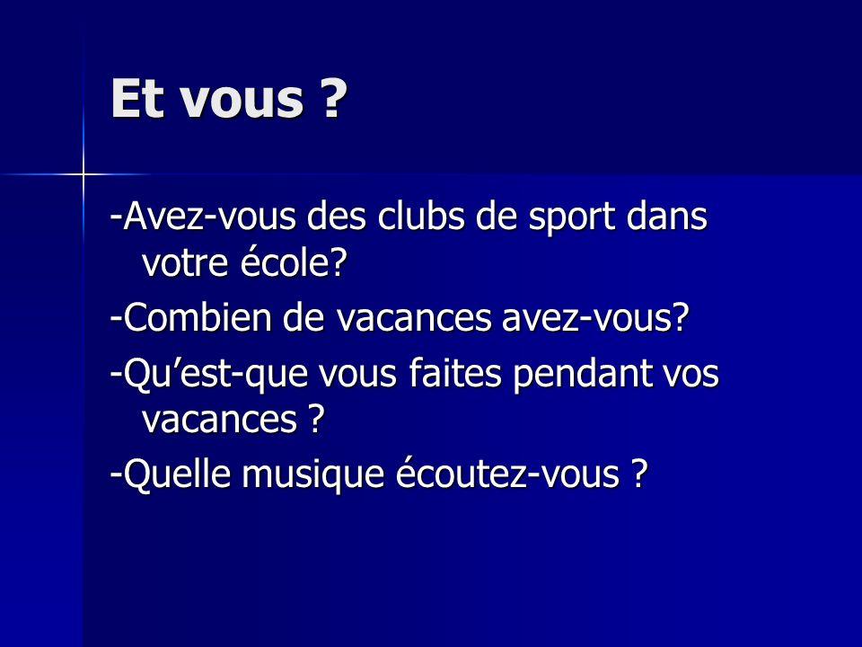 Et vous . -Avez-vous des clubs de sport dans votre école.