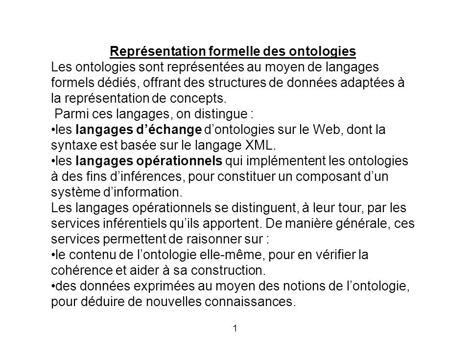1 Représentation formelle des ontologies Les ontologies sont représentées au moyen de langages formels dédiés, offrant des structures de données adaptées à la représentation de concepts.