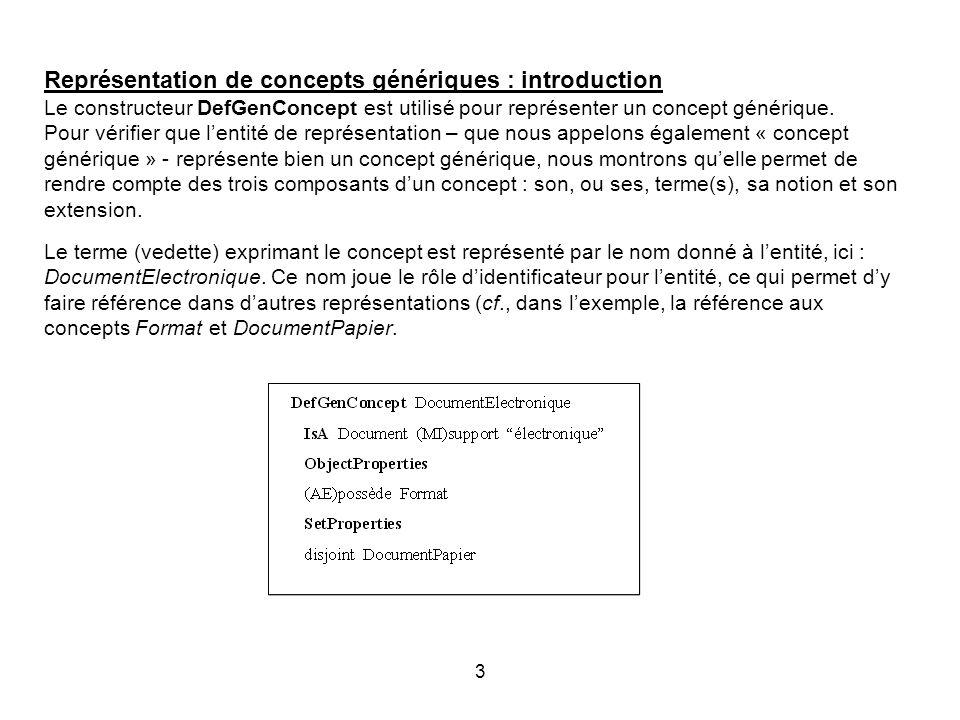 3 Représentation de concepts génériques : introduction Le constructeur DefGenConcept est utilisé pour représenter un concept générique.