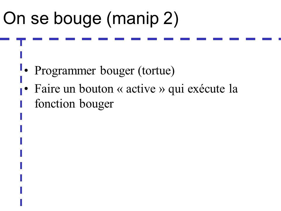 On se bouge (manip 2) Programmer bouger (tortue) Faire un bouton « active » qui exécute la fonction bouger