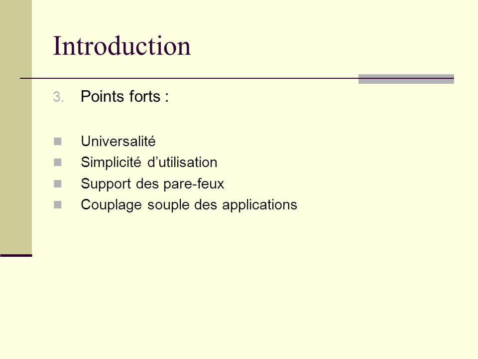 Introduction 3. Points forts : Universalité Simplicité dutilisation Support des pare-feux Couplage souple des applications