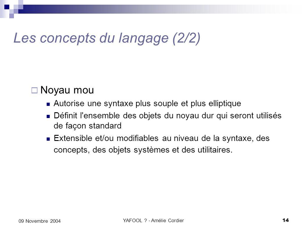 YAFOOL ? - Amélie Cordier14 09 Novembre 2004 Les concepts du langage (2/2) Noyau mou Autorise une syntaxe plus souple et plus elliptique Définit l'ens