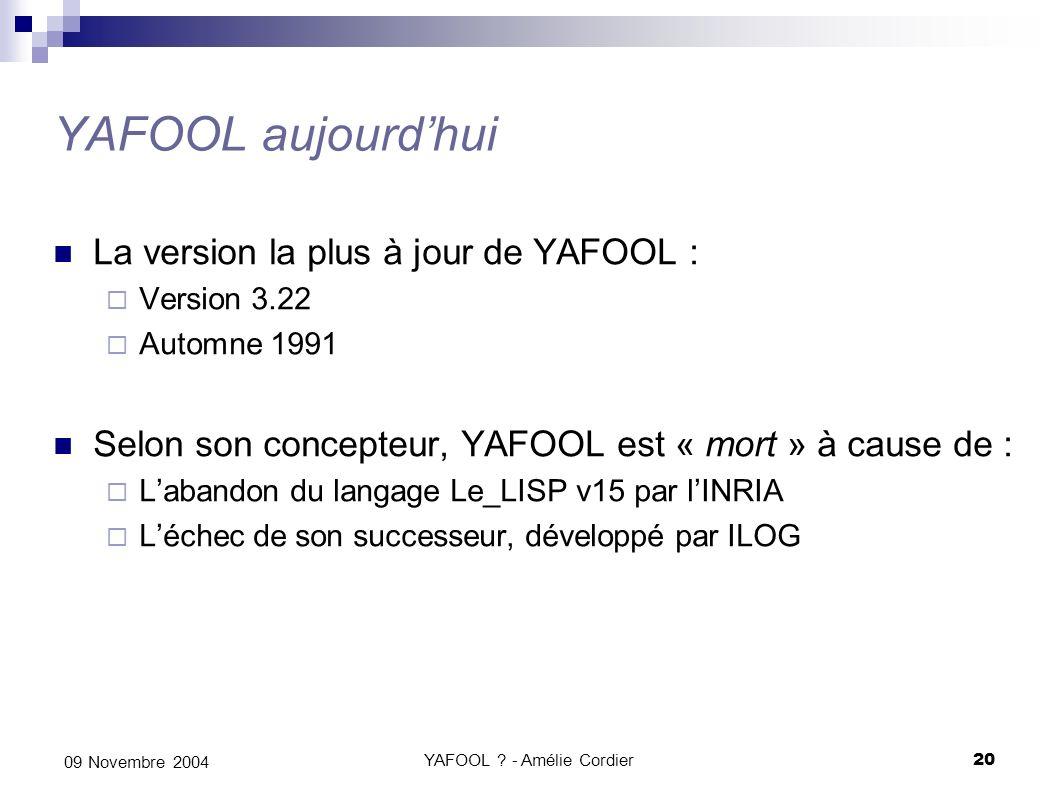 YAFOOL ? - Amélie Cordier20 09 Novembre 2004 YAFOOL aujourdhui La version la plus à jour de YAFOOL : Version 3.22 Automne 1991 Selon son concepteur, Y