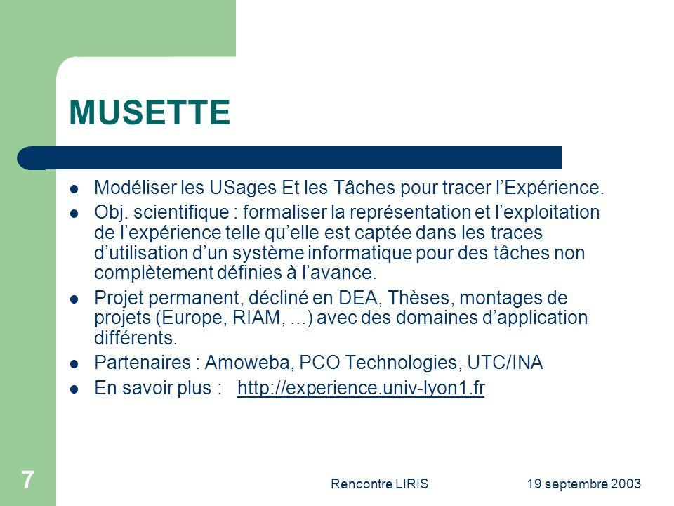 19 septembre 2003Rencontre LIRIS 7 MUSETTE Modéliser les USages Et les Tâches pour tracer lExpérience.