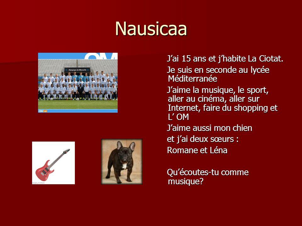 Nausicaa Jai 15 ans et jhabite La Ciotat. Jai 15 ans et jhabite La Ciotat. Je suis en seconde au lycée Méditerranée Je suis en seconde au lycée Médite