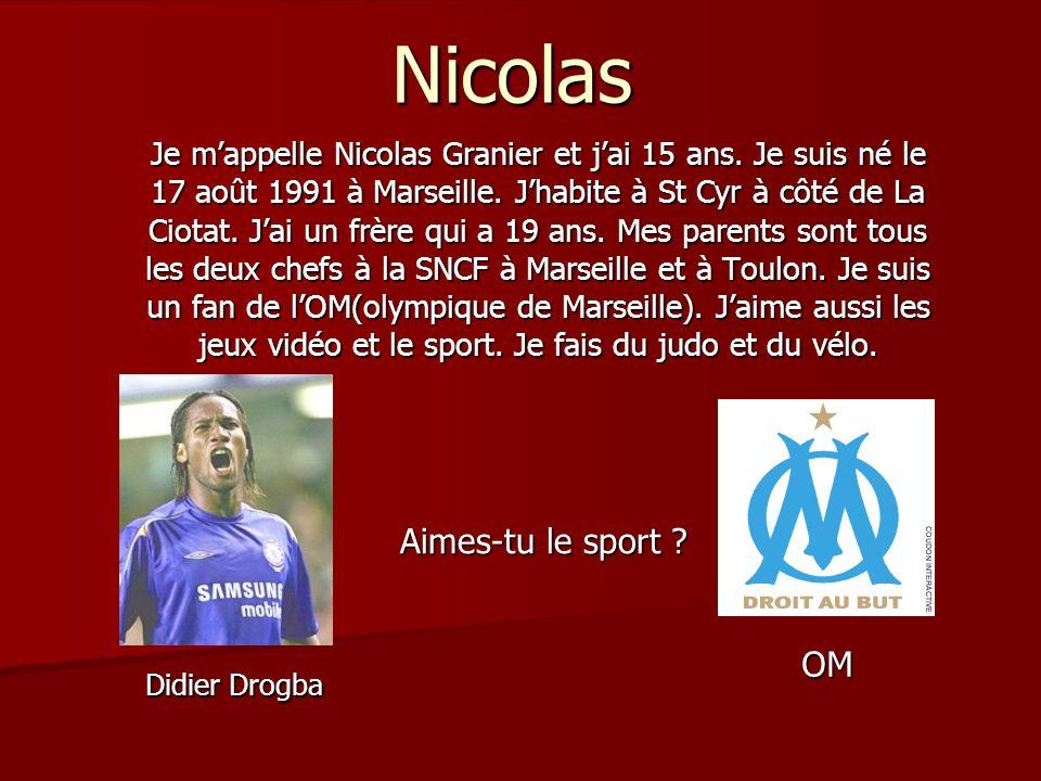 Nicolas Je mappelle Nicolas Granier et jai 15 ans. Je suis né le 17 août 1991 à Marseille. Jhabite à St Cyr à côté de La Ciotat. Jai un frère qui a 19