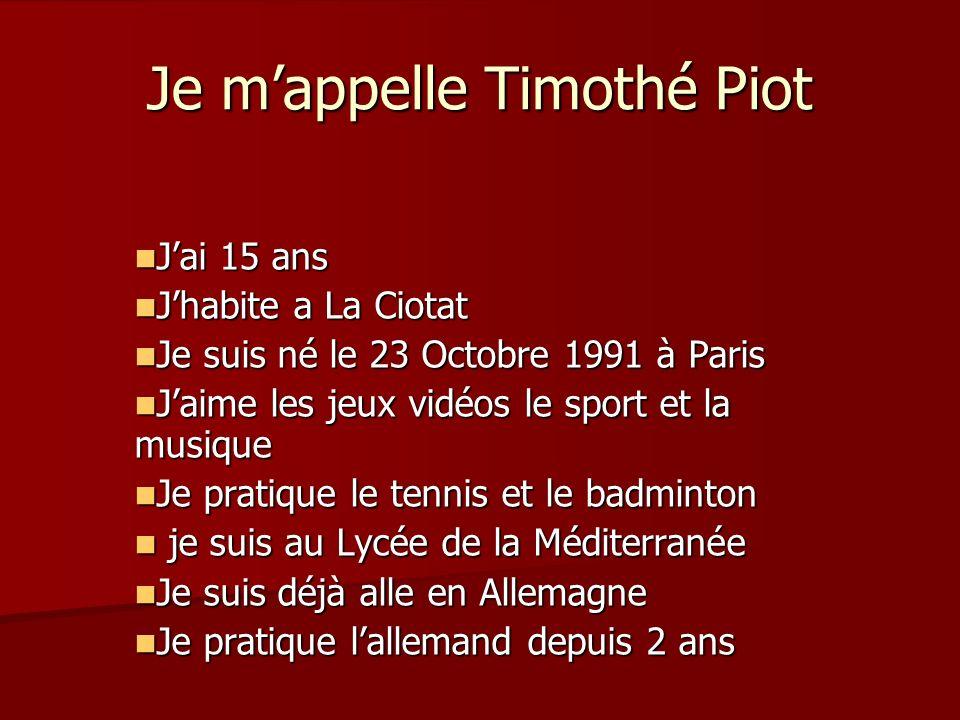 Je mappelle Timothé Piot Jai 15 ans Jai 15 ans Jhabite a La Ciotat Jhabite a La Ciotat Je suis né le 23 Octobre 1991 à Paris Je suis né le 23 Octobre