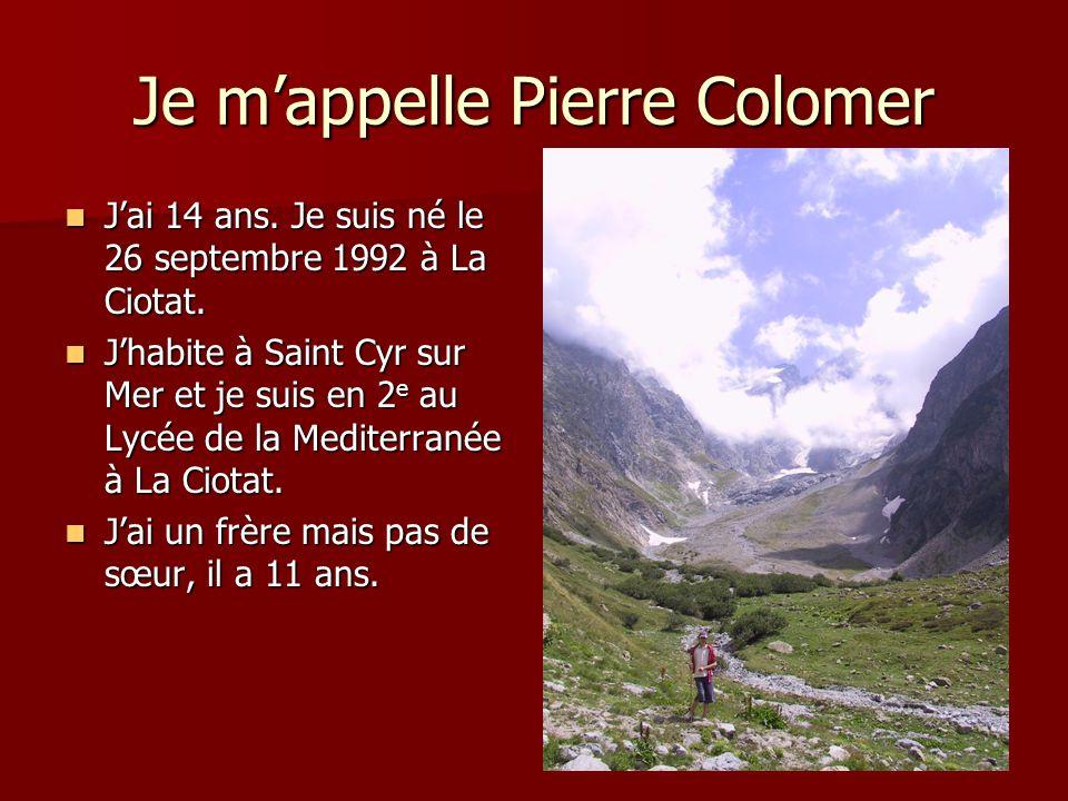 Je mappelle Pierre Colomer Jai 14 ans.Je suis né le 26 septembre 1992 à La Ciotat.