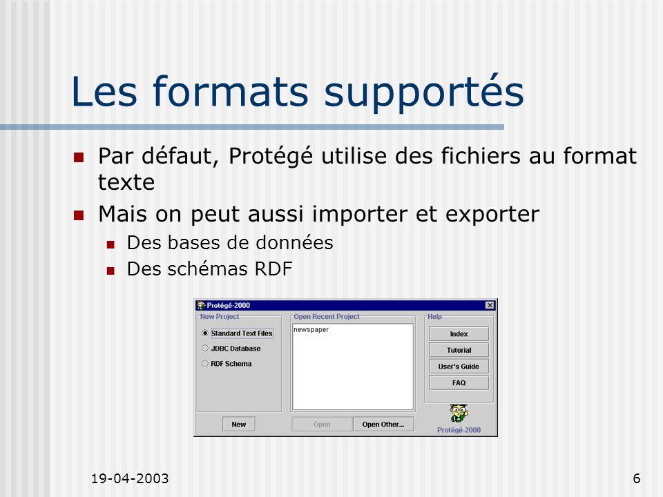 19-04-20036 Les formats supportés Par défaut, Protégé utilise des fichiers au format texte Mais on peut aussi importer et exporter Des bases de donnée