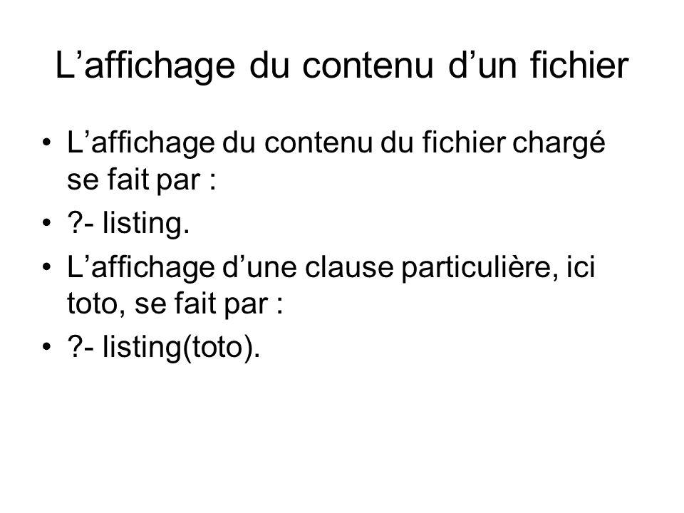 Laffichage du contenu dun fichier Laffichage du contenu du fichier chargé se fait par : ?- listing. Laffichage dune clause particulière, ici toto, se