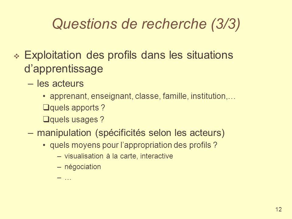 12 Questions de recherche (3/3) Exploitation des profils dans les situations dapprentissage –les acteurs apprenant, enseignant, classe, famille, insti