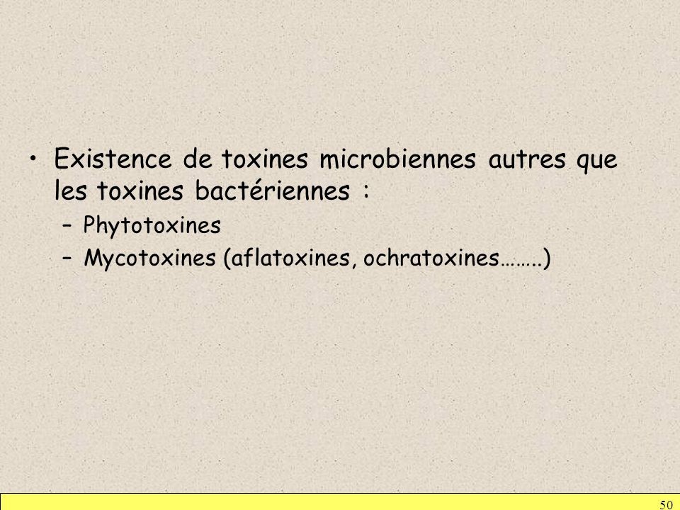 50 Existence de toxines microbiennes autres que les toxines bactériennes : –Phytotoxines –Mycotoxines (aflatoxines, ochratoxines……..)
