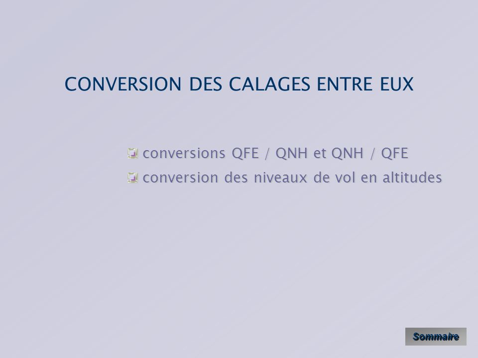 Calage standard Il est égal par convention à 1013,25 hPa.Définition : 1013,25 niveau de vol 1013,25 Calé à 1013,25, laltimètre indique un niveau de vo