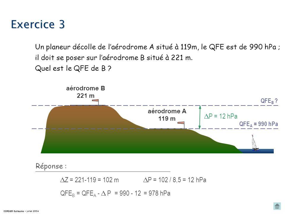 Le QNH est de 1005 hPa ; Exercice 2 CORDIER Guillaume CORDIER Guillaume – juillet 2004 quel est le QFE sur un aérodrome situé à 187m ? QNH 1005 hPa aé