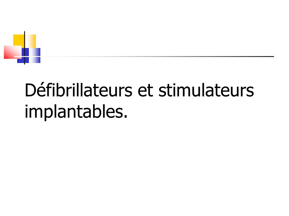 Défibrillateurs et stimulateurs implantables.
