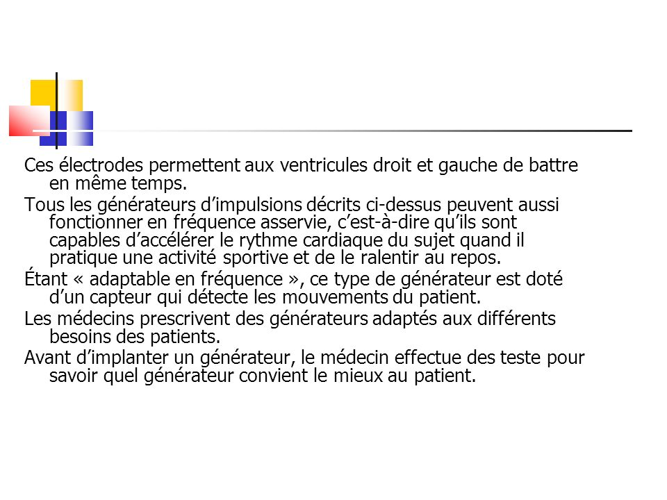 Ces électrodes permettent aux ventricules droit et gauche de battre en même temps. Tous les générateurs dimpulsions décrits ci-dessus peuvent aussi fo