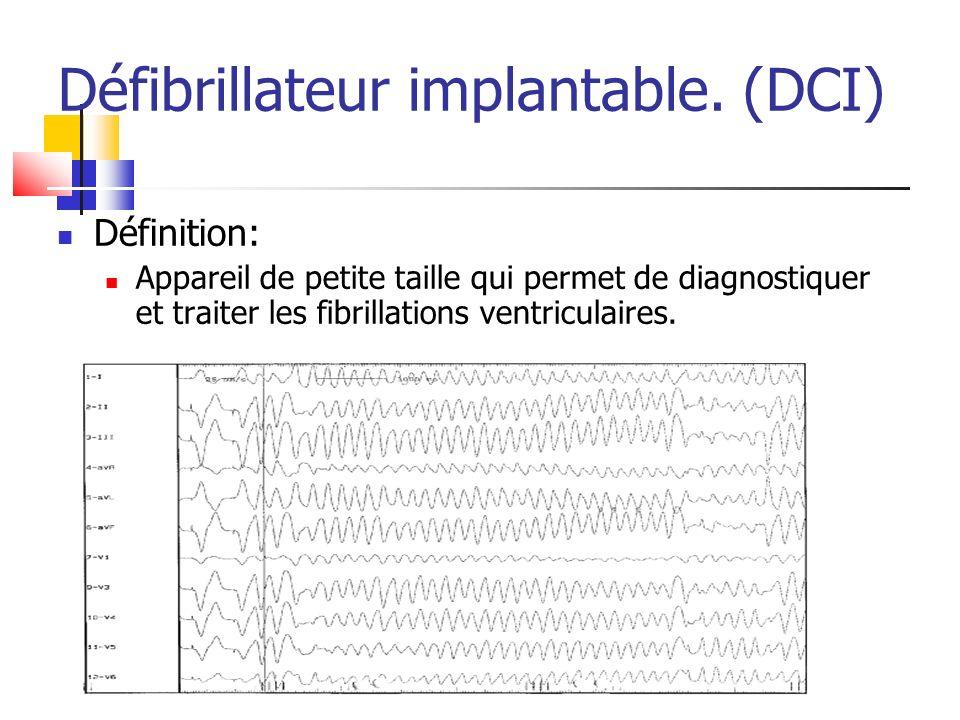 Défibrillateur implantable. (DCI) Définition: Appareil de petite taille qui permet de diagnostiquer et traiter les fibrillations ventriculaires.