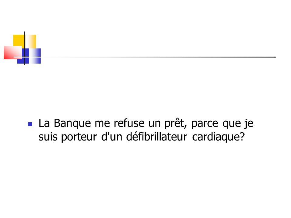La Banque me refuse un prêt, parce que je suis porteur d'un défibrillateur cardiaque?