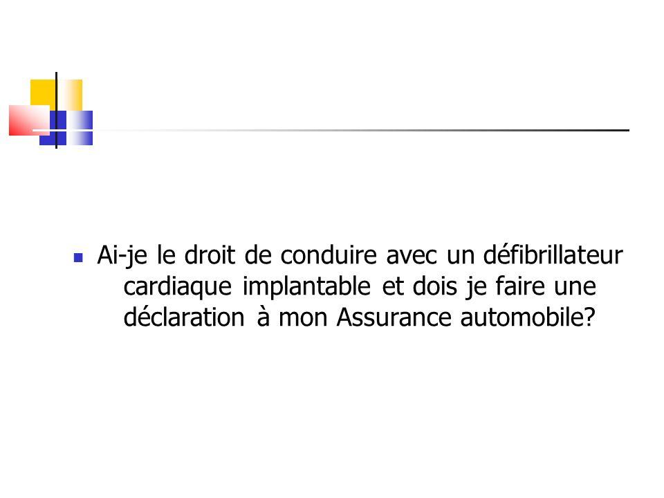 Ai-je le droit de conduire avec un défibrillateur cardiaque implantable et dois je faire une déclaration à mon Assurance automobile?