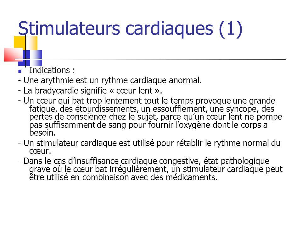 Stimulateurs cardiaques (1) Indications : - Une arythmie est un rythme cardiaque anormal. - La bradycardie signifie « cœur lent ». - Un cœur qui bat t