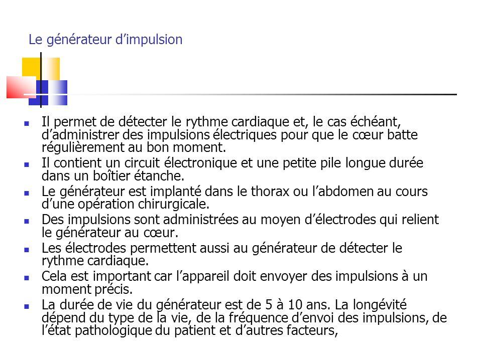 Le générateur dimpulsion Il permet de détecter le rythme cardiaque et, le cas échéant, dadministrer des impulsions électriques pour que le cœur batte