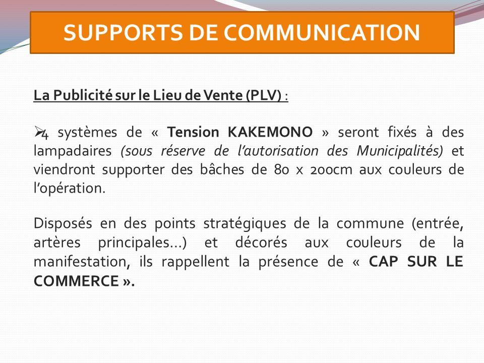 La Publicité sur le Lieu de Vente (PLV) : 4 systèmes de « Tension KAKEMONO » seront fixés à des lampadaires (sous réserve de lautorisation des Municip
