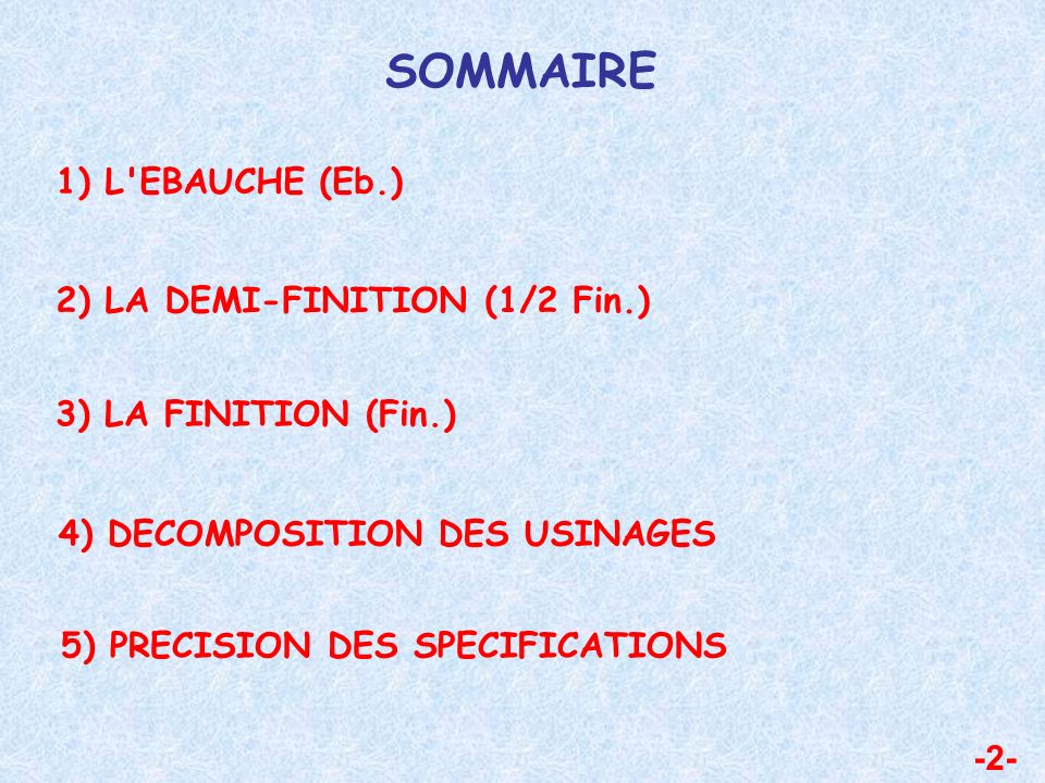 - 3- 1) L EBAUCHE (Eb.) Rôle : - Eliminer la croûte superficielle liée au procédé d obtention du brut (calamine), par une opération d écroûtage.
