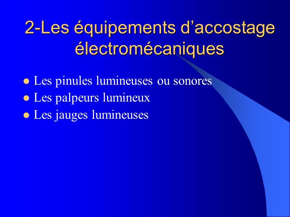 2-Les équipements daccostage électromécaniques Les pinules lumineuses ou sonores Les palpeurs lumineux Les jauges lumineuses