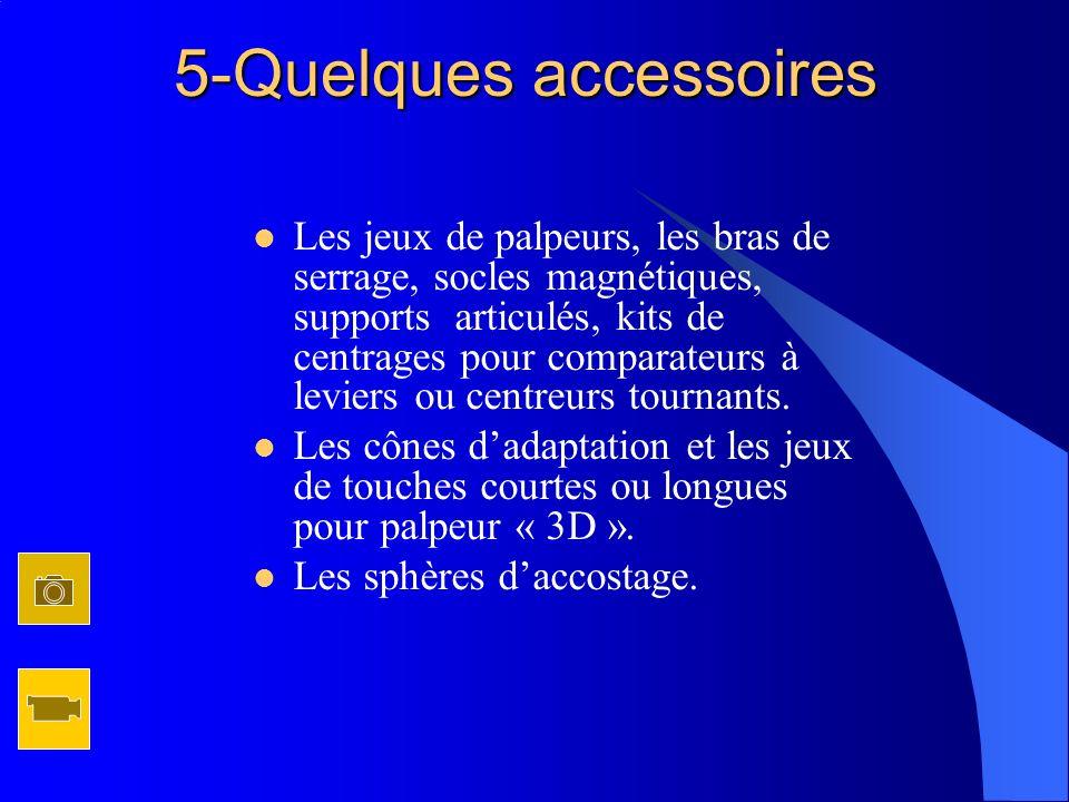 5-Quelques accessoires Les jeux de palpeurs, les bras de serrage, socles magnétiques, supports articulés, kits de centrages pour comparateurs à levier