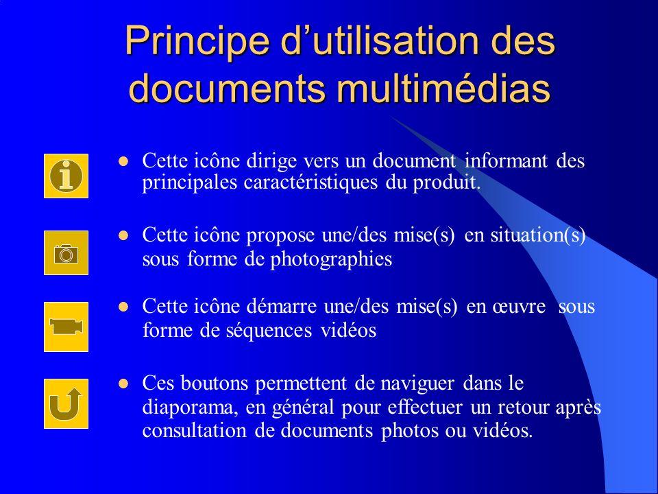 Principe dutilisation des documents multimédias Cette icône dirige vers un document informant des principales caractéristiques du produit. Cette icône