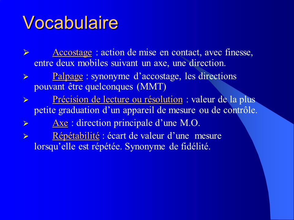 Vocabulaire Accostage Accostage : action de mise en contact, avec finesse, entre deux mobiles suivant un axe, une direction. Palpage Palpage : synonym