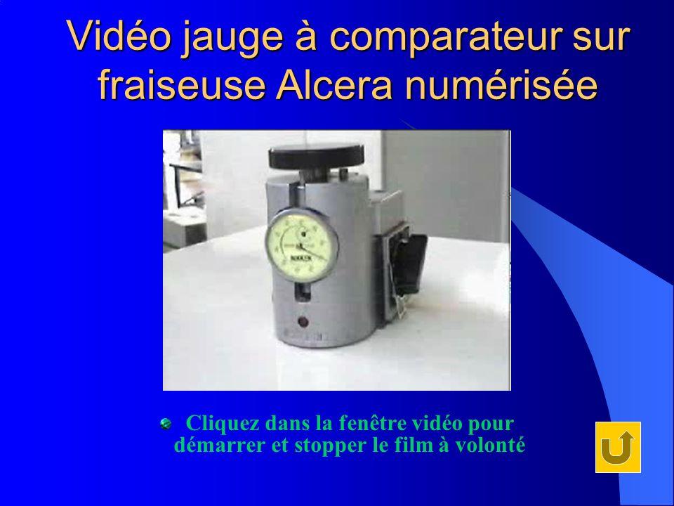 Vidéo jauge à comparateur sur fraiseuse Alcera numérisée Cliquez dans la fenêtre vidéo pour démarrer et stopper le film à volonté