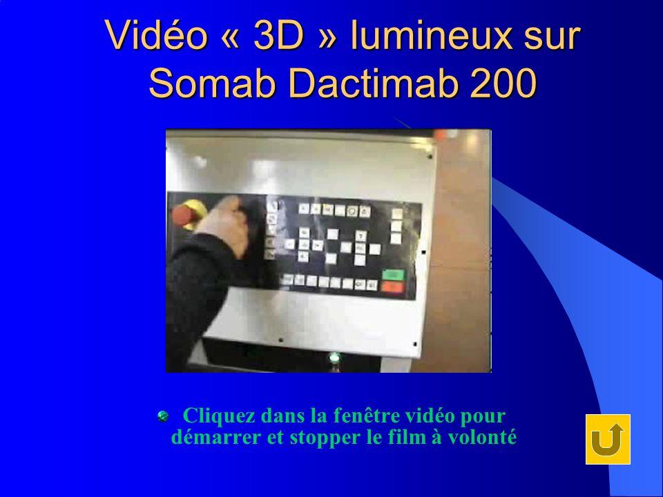Vidéo « 3D » lumineux sur Somab Dactimab 200 Cliquez dans la fenêtre vidéo pour démarrer et stopper le film à volonté
