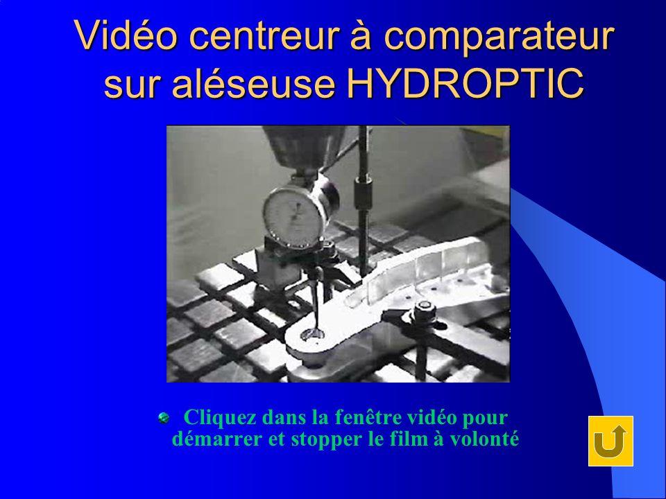 Vidéo centreur à comparateur sur aléseuse HYDROPTIC Cliquez dans la fenêtre vidéo pour démarrer et stopper le film à volonté