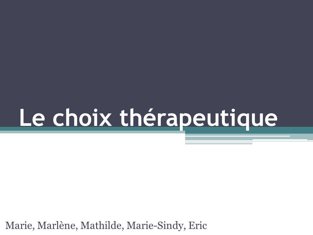 Le choix thérapeutique Marie, Marlène, Mathilde, Marie-Sindy, Eric