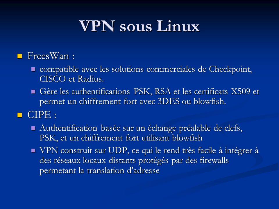 VPN sous Linux FreesWan : FreesWan : compatible avec les solutions commerciales de Checkpoint, CISCO et Radius. compatible avec les solutions commerci